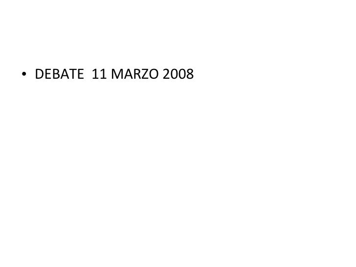 <ul><li>DEBATE  11 MARZO 2008 </li></ul>