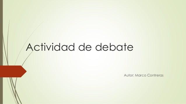 Actividad de debate  Autor: Marco Contreras