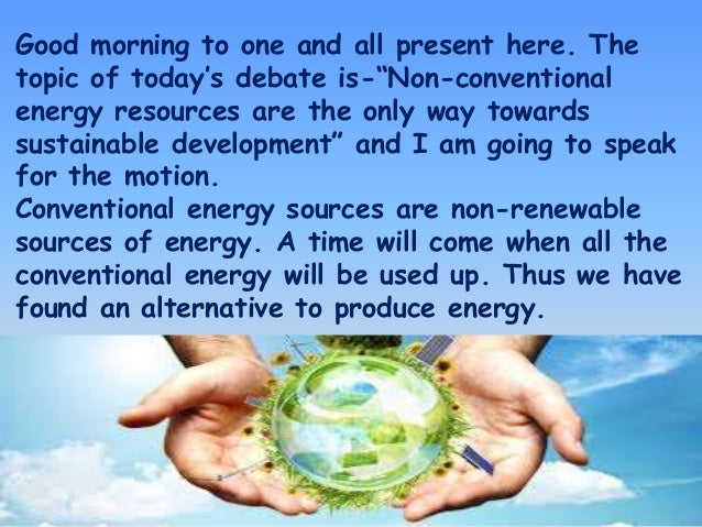 Non Conventional Energy Resources Are The Only Way Towards Sustainabl