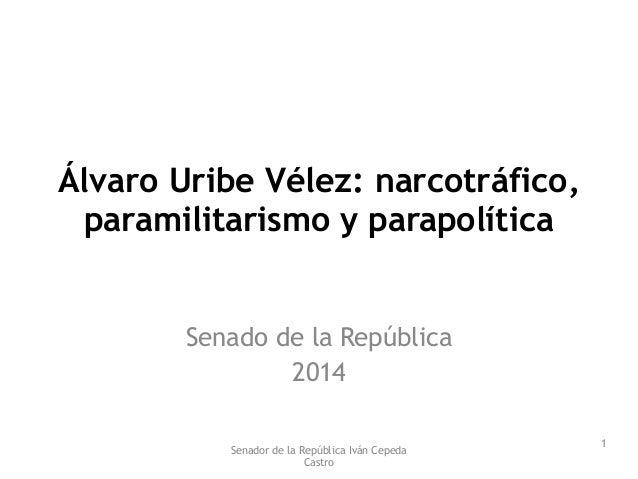 Álvaro Uribe Vélez: narcotráfico,  paramilitarismo y parapolítica  Senado de la República  2014  Senador de la República I...