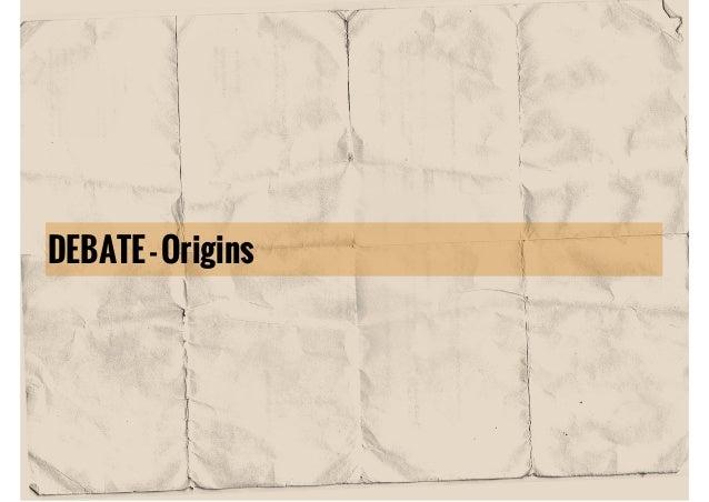 DEBATE - Origins