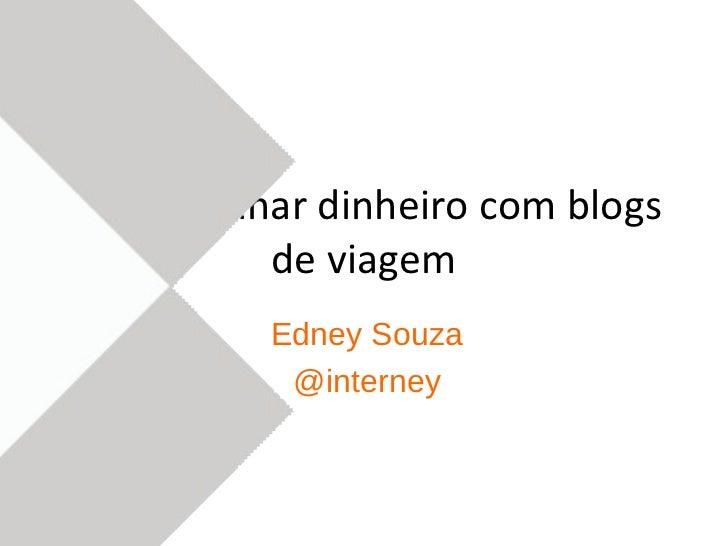 Como ganhar dinheiro com blogs         de viagem          Edney Souza           @interney