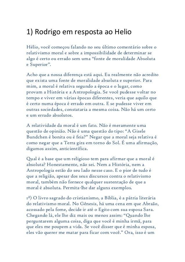 1) Rodrigo em resposta ao HelioHélio, você começou falando no seu último comentário sobre orelativismo moral e sobre a imp...