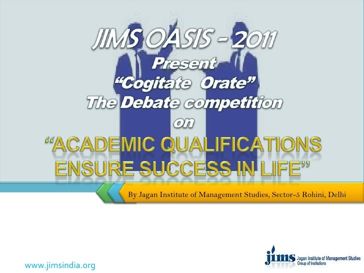 "JIMS OASIS - 2011 Present""Cogitate  Orate""The Debate competitionon ""Academic qualifications ensure success in life""<br />B..."