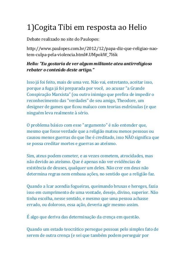 1)Cogita Tibi em resposta ao HelioDebate realizado no site do Paulopes:http://www.paulopes.com.br/2012/12/papa-diz-que-rel...