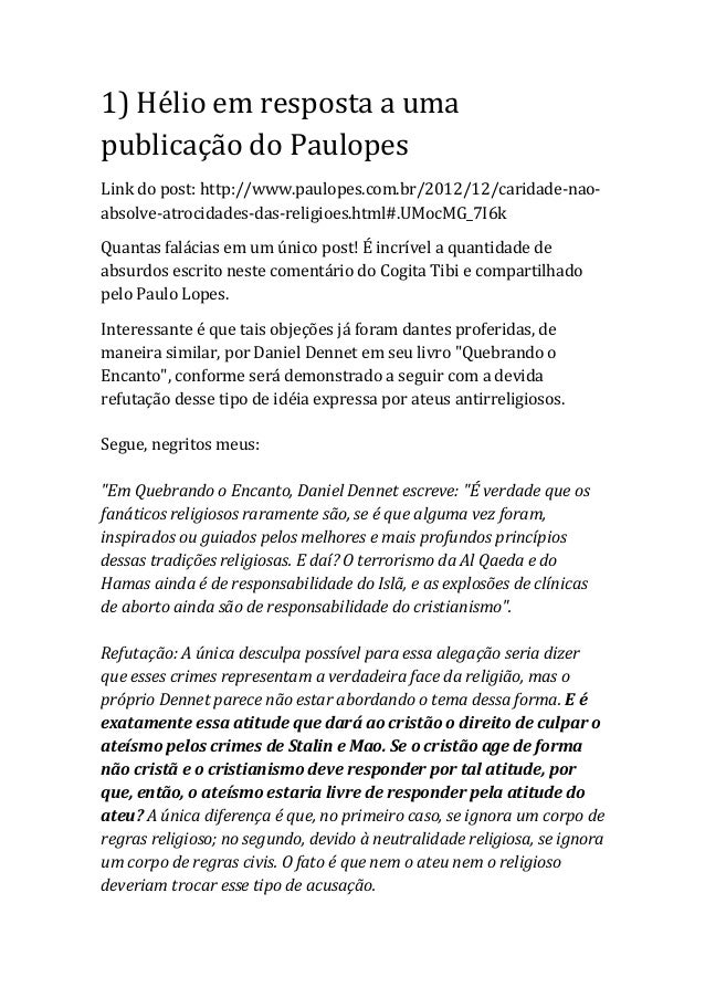 1) Hélio em resposta a umapublicação do PaulopesLink do post: http://www.paulopes.com.br/2012/12/caridade-nao-absolve-atro...