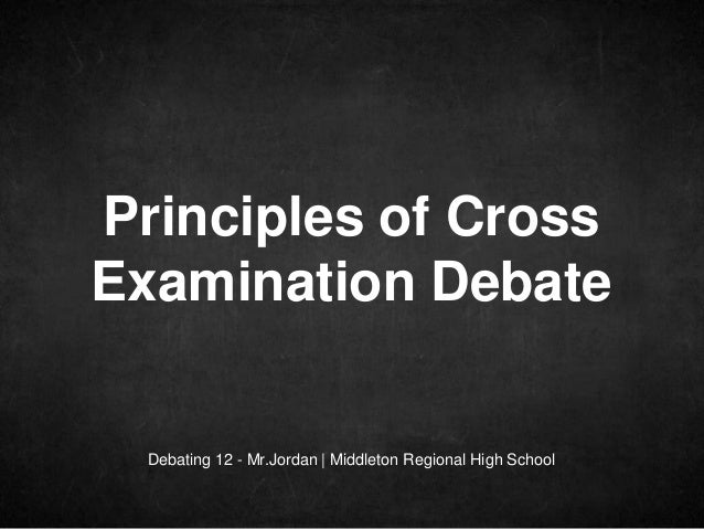 Debating 12 - Mr.Jordan | Middleton Regional High School Principles of Cross Examination Debate