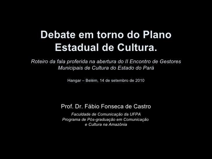 Debate em torno do Plano Estadual de Cultura. Roteiro da fala proferida na abertura do II Encontro de Gestores Municipais ...