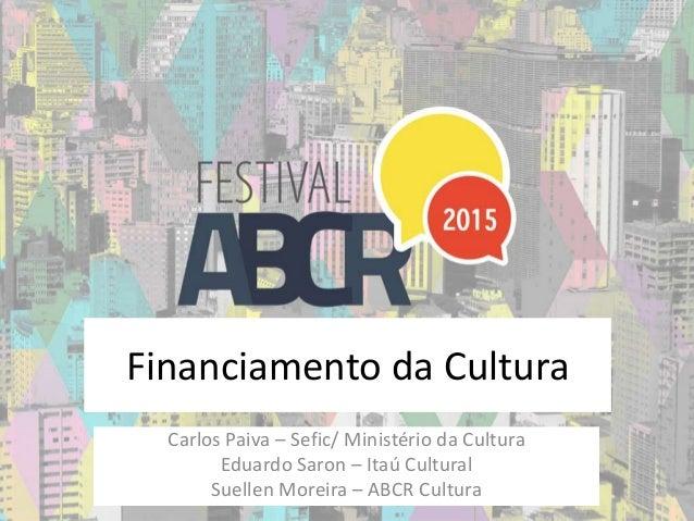 Financiamento da Cultura Carlos Paiva – Sefic/ Ministério da Cultura Eduardo Saron – Itaú Cultural Suellen Moreira – ABCR ...