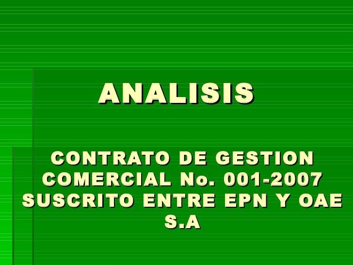 ANALISIS  CONTRATO DE GESTION COMERCIAL No. 001-2007 SUSCRITO ENTRE EPN Y OAE S.A