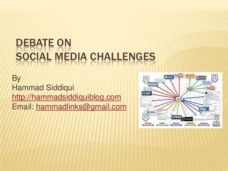DEBATE ONSOCIAL MEDIA CHALLENGESByHammad Siddiquihttp://hammadsiddiquiblog.comEmail: hammadlinks@gmail.com