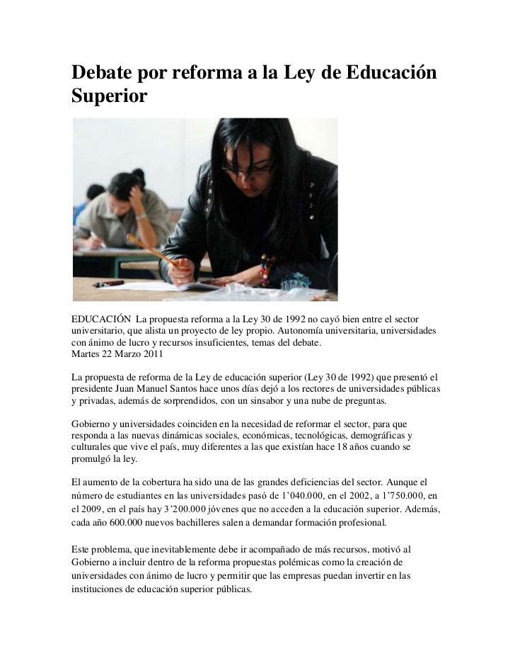 Debate por reforma a la Ley de Educación Superior<br />EDUCACIÓN  La propuesta reforma a la Ley 30 de 1992 no cayó bien en...