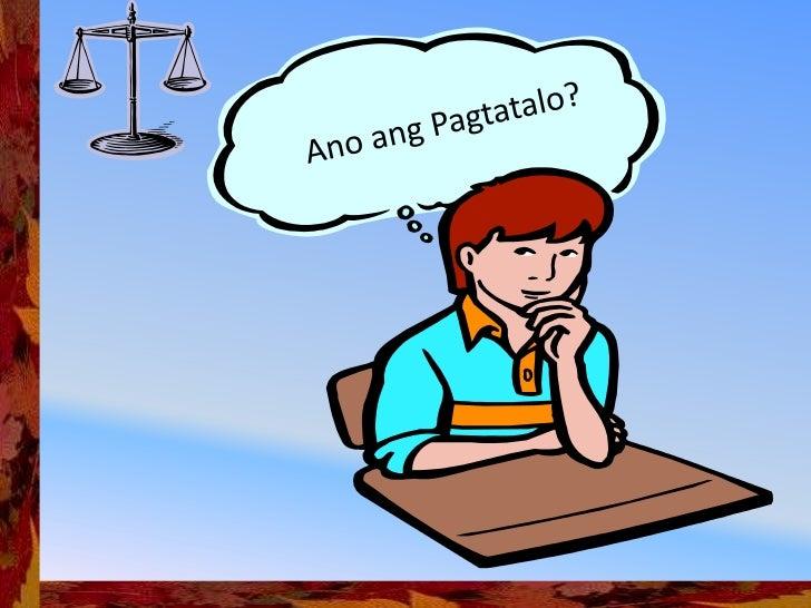 Ang Pagtatalo o Debate- ay binubuo ng pangangatwiran ngdalawang koponan na magkasalungat ngpanig tungkol sa paksangnapagka...