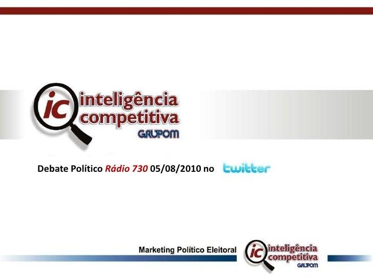 Debate Político Rádio 730 05/08/2010 no<br />