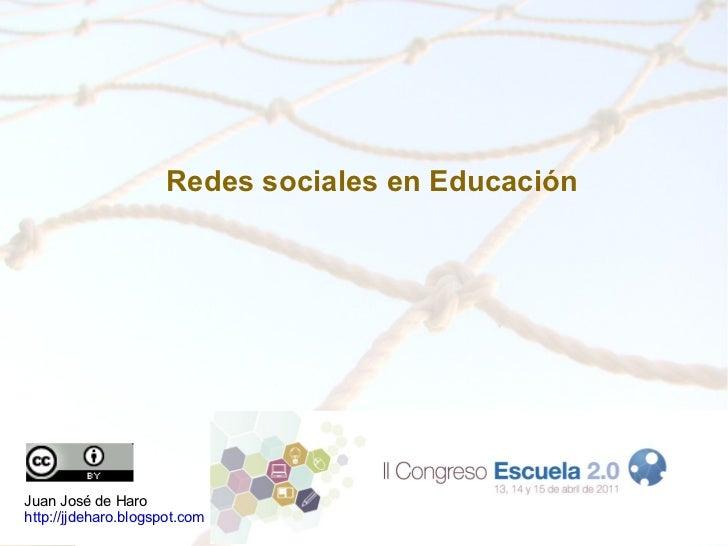 Juan José de Haro http://jjdeharo.blogspot.com   <ul>Redes sociales en Educación </ul>