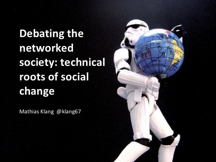 Debating thenetworkedsociety: technicalroots of socialchangeMathias Klang @klang67