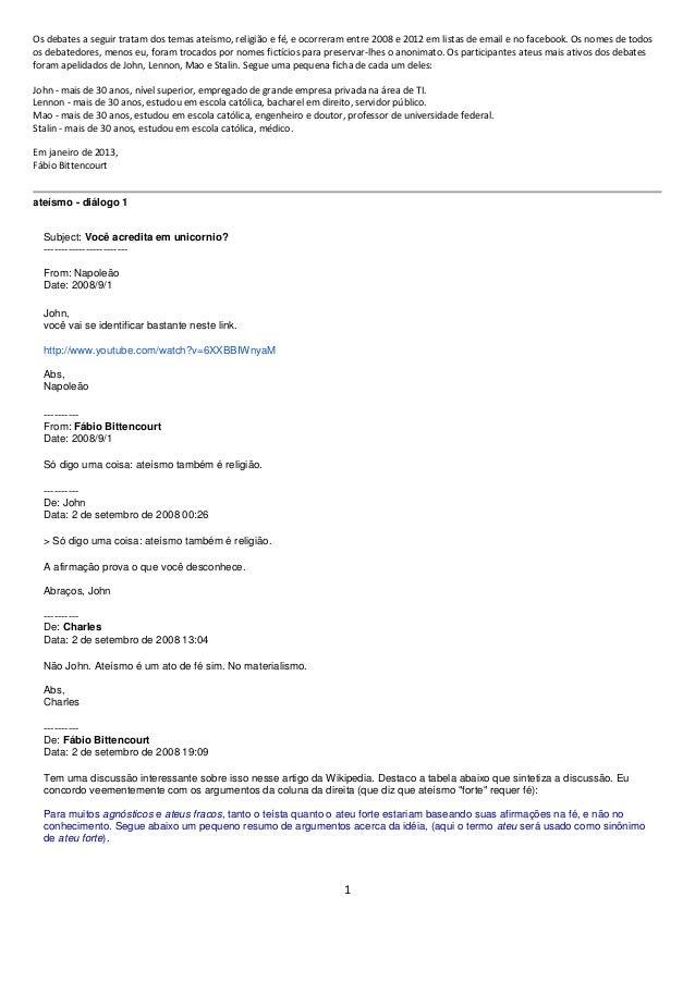 Os debates a seguir tratam dos temas ateísmo, religião e fé, e ocorreram entre 2008 e 2012 em listas de email e no faceboo...