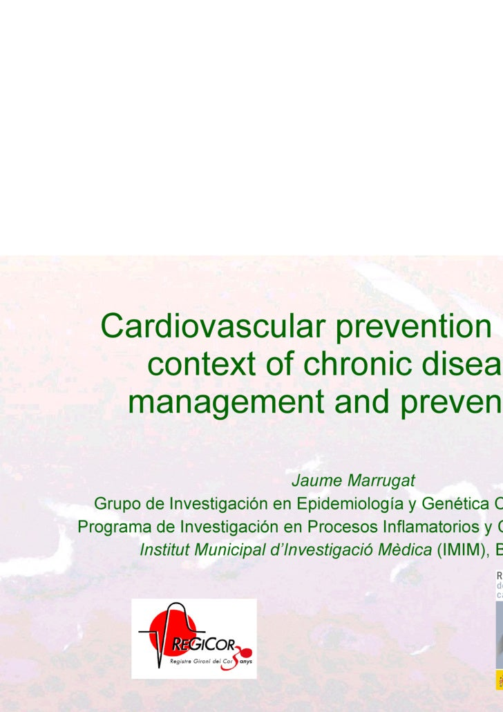 Cardiovascular prevention in the context of chronic disease management and prevention Jaume Marrugat Grupo de Investigació...