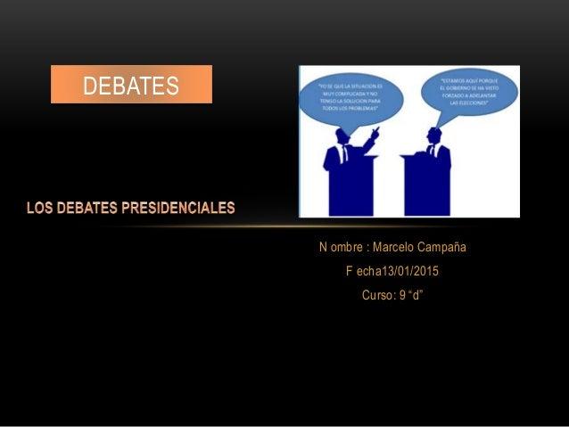 "N ombre : Marcelo Campaña F echa13/01/2015 Curso: 9 ""d"" DEBATES"