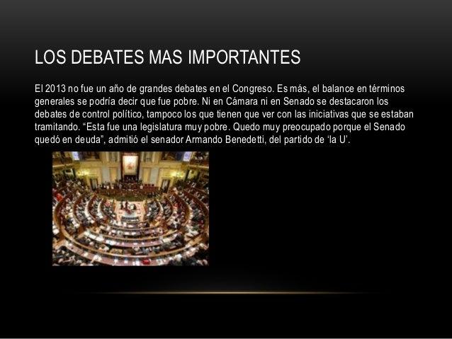 LOS DEBATES MAS IMPORTANTES El 2013 no fue un año de grandes debates en el Congreso. Es más, el balance en términos genera...