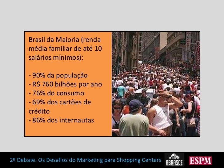 Brasil da Maioria (renda média familiar de até 10 salários mínimos):<br /><ul><li> 90% da população