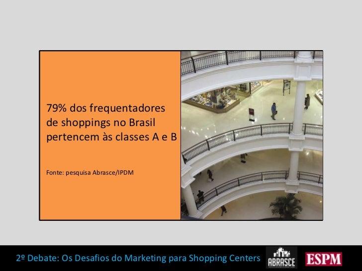 R$ 760 bilhões por ano- 76% do consumo- 69% dos cartões de crédito- 86% dos internautas</li></li></ul><li>79% dos frequen...