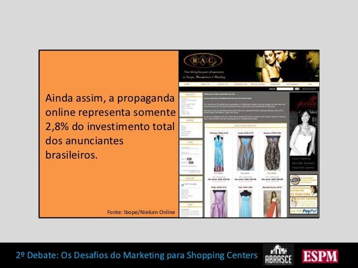 Ainda assim, a propaganda online representa somente 2,8% do investimento total dos anunciantes brasileiros.<br />Fonte: Ib...