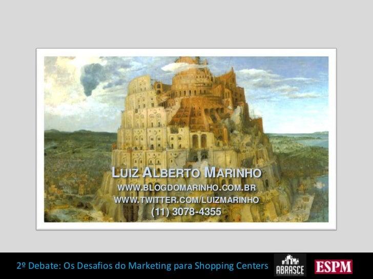Luiz Alberto Marinho<br />www.blogdomarinho.com.br<br />www.twitter.com/luizmarinho<br />(11) 3078-4355<br />