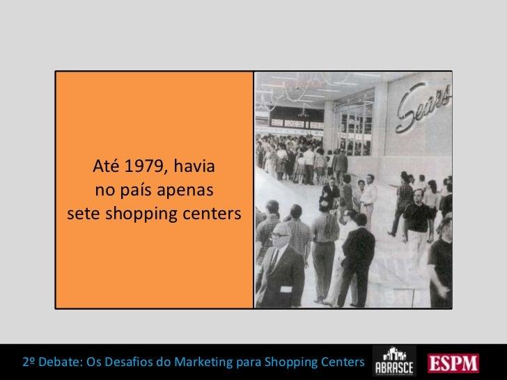 Até 1979, havia no país apenas sete shopping centers<br />