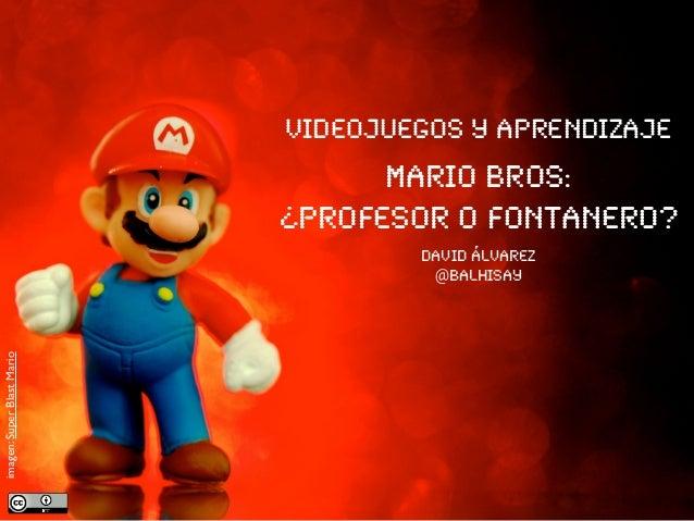Videojuegos y aprendizaje                                  Mario Bros:                            ¿profesor o fontanero?  ...
