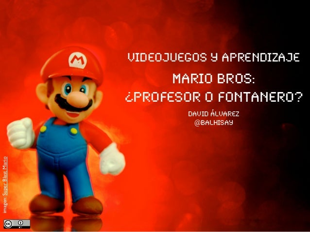 Videojuegos y aprendizajeMario Bros:¿profesor o fontanero?david álvarez@balhisayimagen:SuperBlastMario