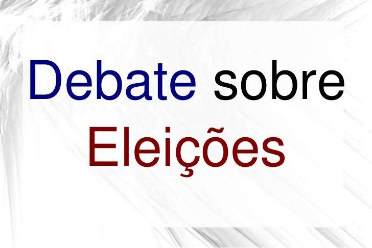 Debate sobre  Eleições