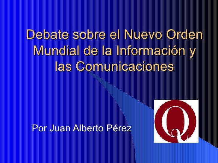 Debate sobre el Nuevo Orden Mundial de la Información y    las ComunicacionesPor Juan Alberto Pérez