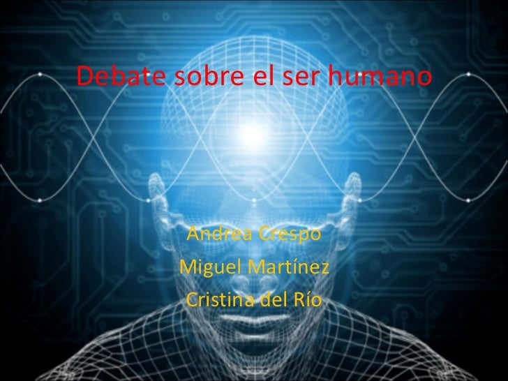 Debate sobre el ser humano Andrea Crespo Miguel Martínez Cristina del Río