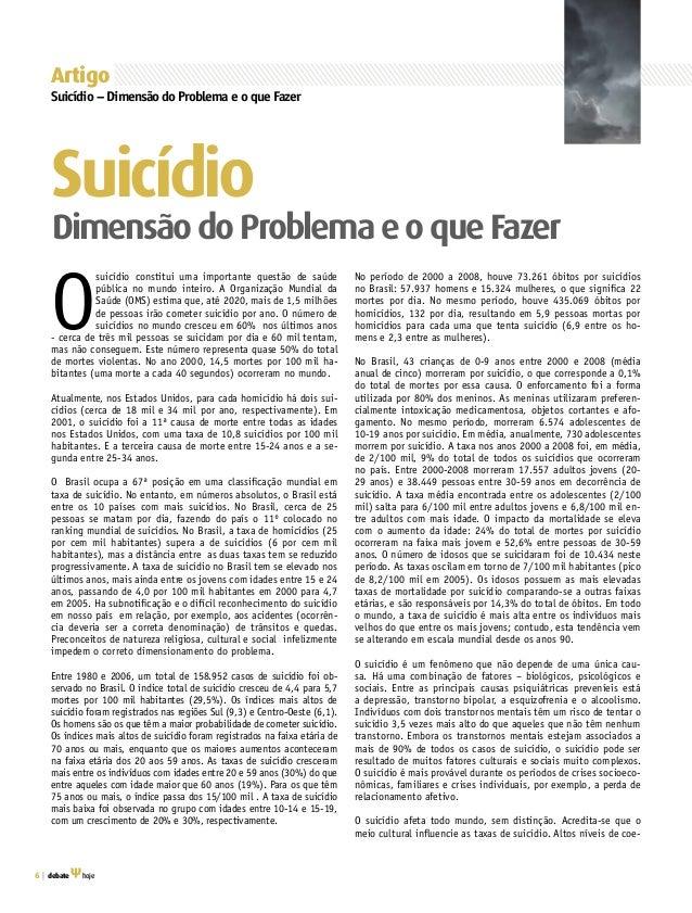 6 | debate hoje O suicídio constitui uma importante questão de saúde pública no mundo inteiro. A Organização Mundial da Sa...
