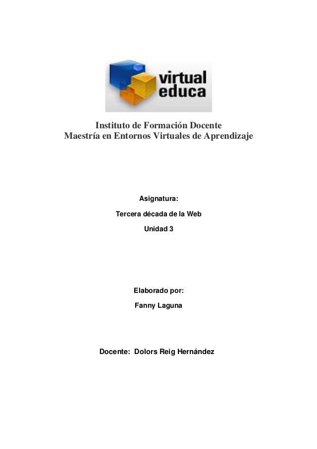 Instituto de Formación Docente Maestría en Entornos Virtuales de Aprendizaje Asignatura: Tercera década de la Web Unidad 3...