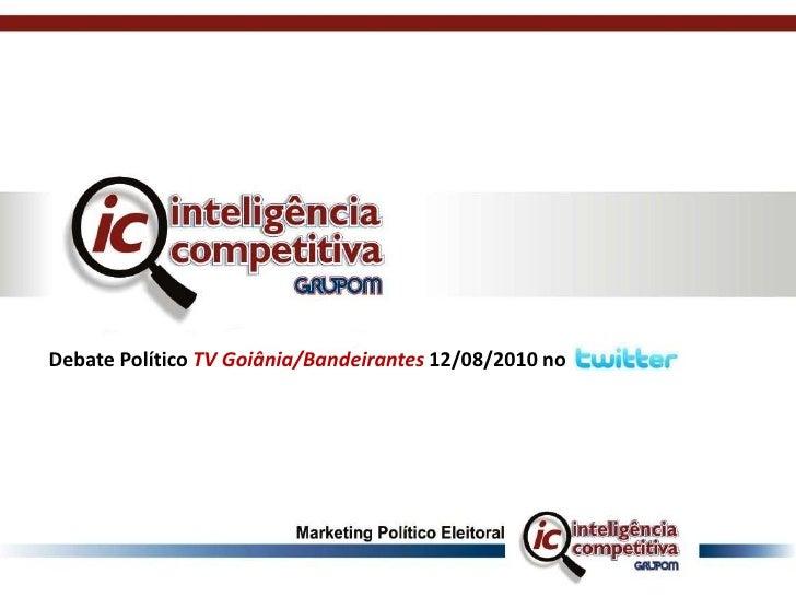 Debate Político TV Goiânia/Bandeirantes 12/08/2010 no<br />
