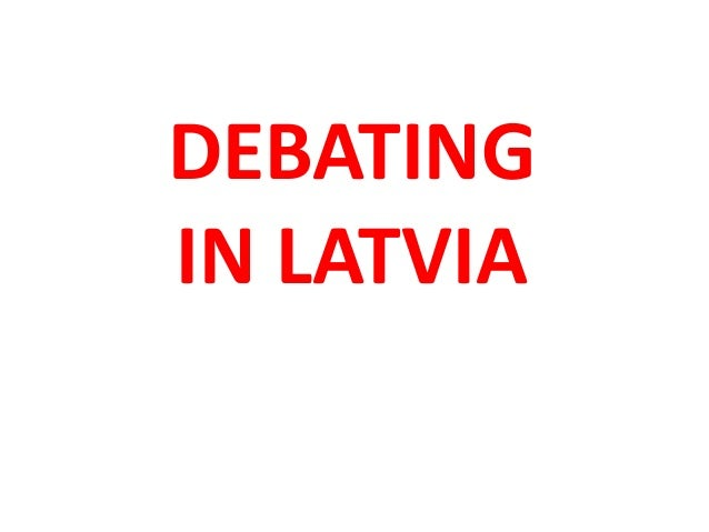 DEBATING IN LATVIA