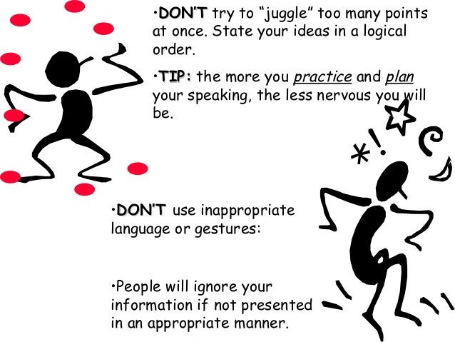 •DON'TDON'T use inappropriate language or gestures: •People will ignore your information if not presented in an appropriat...