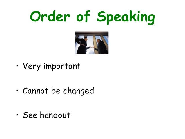 Order of Speaking • Very important • Cannot be changed • See handout