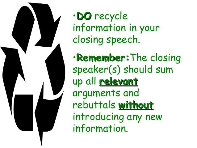 •DODO recycle information in your closing speech. •Remember:Remember:The closing speaker(s) should sum up all relevantrele...