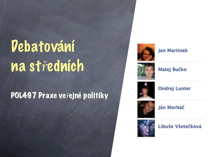 Debatovánína středníchPOL497 Praxe veřejné politiky
