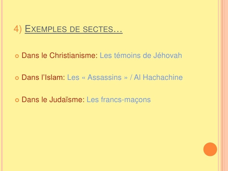 4) Exemples de sectes…<br />Dans le Christianisme: Les témoins de Jéhovah<br />Dans l'Islam: Les «Assassins» / Al Hachac...