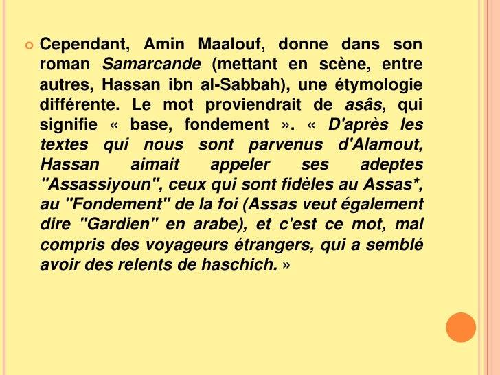 Cependant, Amin Maalouf, donne dans son roman Samarcande (mettant en scène, entre autres, Hassan ibn al-Sabbah), une étymo...