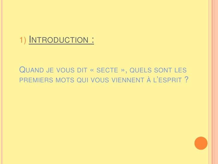 1)Introduction :Quand je vous dit «secte», quels sont les premiers mots qui vous viennent à l'esprit ?<br />