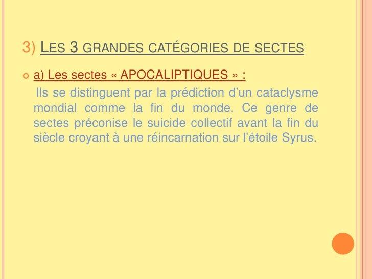 3) Les 3 grandes catégories de sectes<br />a) Les sectes «APOCALIPTIQUES»: <br />Ils se distinguent par la prédiction d...