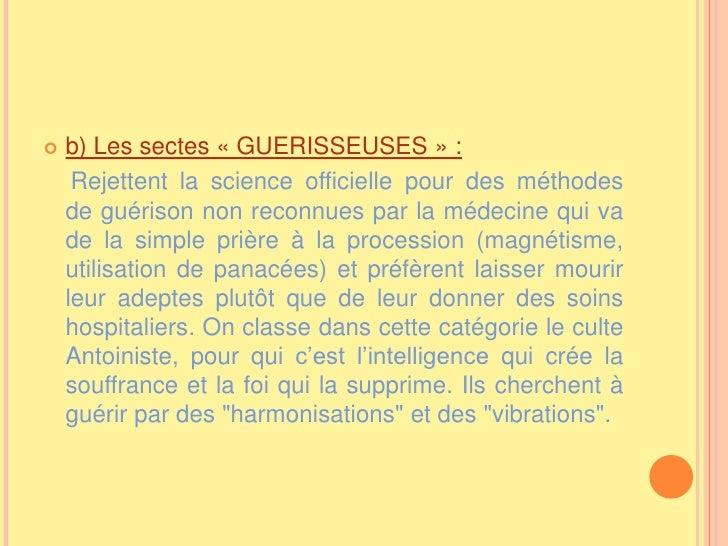 b) Les sectes «GUERISSEUSES»:<br />Rejettent la science officielle pour des méthodes de guérison non reconnues par la m...