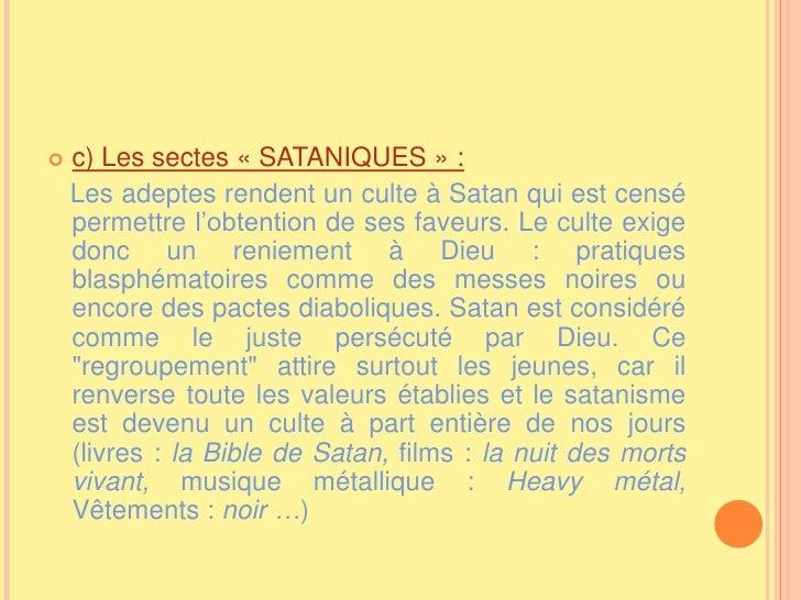 c) Les sectes «SATANIQUES»:<br />Les adeptes rendent un culte à Satan qui est censé permettre l'obtention de ses faveur...