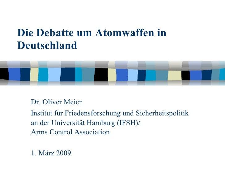 Die Debatte um Atomwaffen in Deutschland Dr. Oliver Meier  Institut für Friedensforschung und Sicherheitspolitik an der Un...