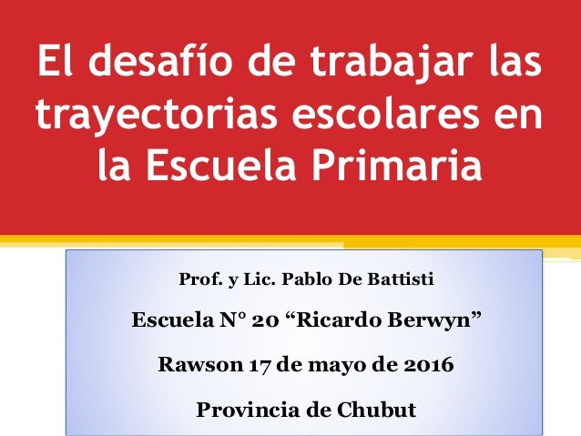 """El desafío de trabajar las trayectorias escolares en la Escuela Primaria Prof. y Lic. Pablo De Battisti Escuela N° 20 """"Ric..."""